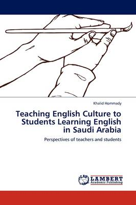 Teaching English Culture to Students Learning English in Saudi Arabia (Paperback)