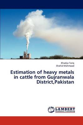 Estimation of Heavy Metals in Cattle from Gujranwala District, Pakistan (Paperback)