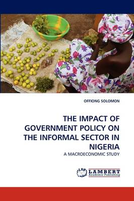 The Impact of Government Policy on the Informal Sector in Nigeria (Paperback)