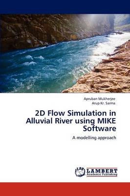 2D Flow Simulation in Alluvial River Using Mike Software (Paperback)