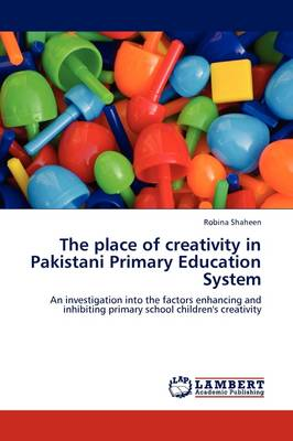 The Place of Creativity in Pakistani Primary Education System (Paperback)