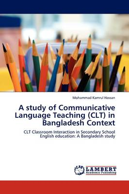 A Study of Communicative Language Teaching (Clt) in Bangladesh Context (Paperback)