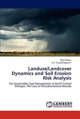Landuse/Landcover Dynamics and Soil Erosion Risk Analysis (Paperback)