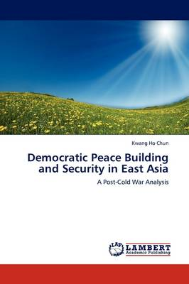 Democratic Peace Building and Security in East Asia (Paperback)