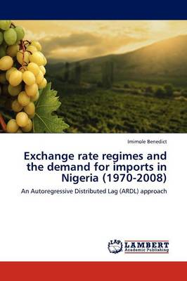 Exchange Rate Regimes and the Demand for Imports in Nigeria (1970-2008) (Paperback)