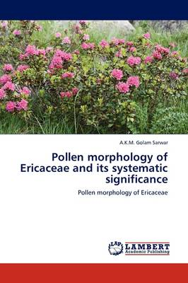 Pollen Morphology of Ericaceae and Its Systematic Significance (Paperback)
