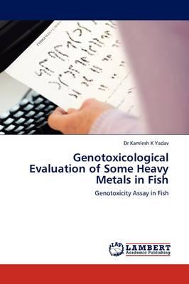Genotoxicological Evaluation of Some Heavy Metals in Fish (Paperback)