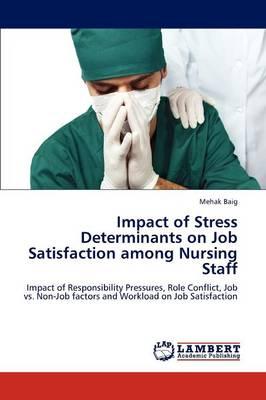 Impact of Stress Determinants on Job Satisfaction Among Nursing Staff (Paperback)