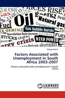 Factors Associated with Unemployment in South Africa 2003-2007 (Paperback)