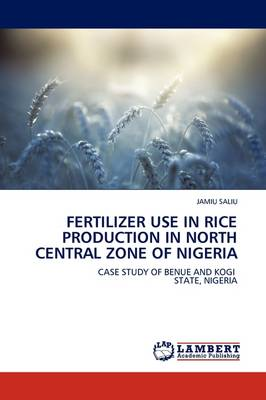 Fertilizer Use in Rice Production in North Central Zone of Nigeria (Paperback)