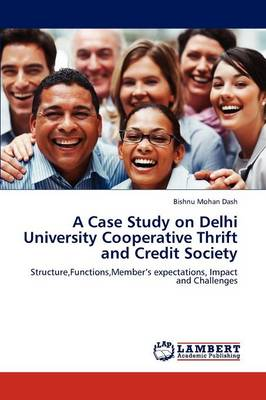 A Case Study on Delhi University Cooperative Thrift and Credit Society (Paperback)
