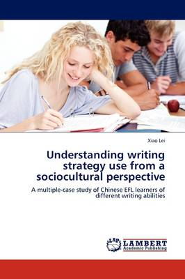 Understanding Writing Strategy Use from a Sociocultural Perspective (Paperback)