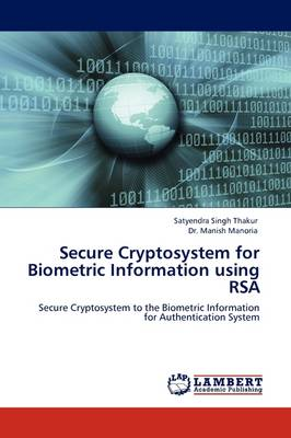 Secure Cryptosystem for Biometric Information Using Rsa (Paperback)
