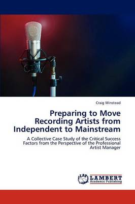 Preparing to Move Recording Artists from Independent to Mainstream (Paperback)