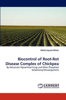 Biocontrol of Root-Rot Disease Complex of Chickpea (Paperback)