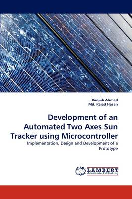 Development of an Automated Two Axes Sun Tracker Using Microcontroller (Paperback)