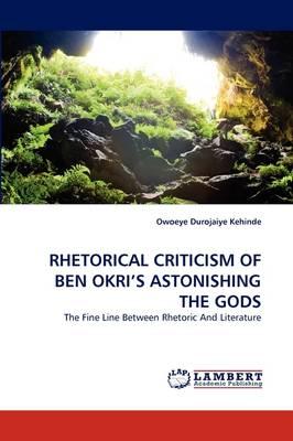 Rhetorical Criticism of Ben Okri's Astonishing the Gods (Paperback)