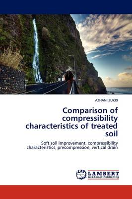 Comparison of Compressibility Characteristics of Treated Soil (Paperback)