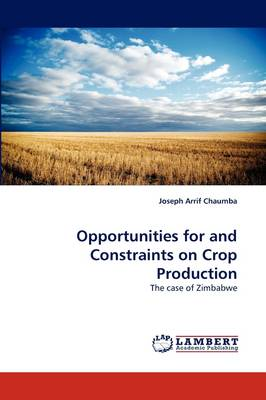 Opportunities for and Constraints on Crop Production (Paperback)