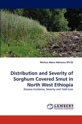 Distribution and Severity of Sorghum Covered Smut in North West Ethiopia (Paperback)