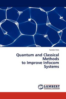 Quantum and Classical Methods to Improve Infocom Systems (Paperback)