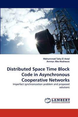 Distributed Space Time Block Code in Asynchronous Cooperative Networks (Paperback)