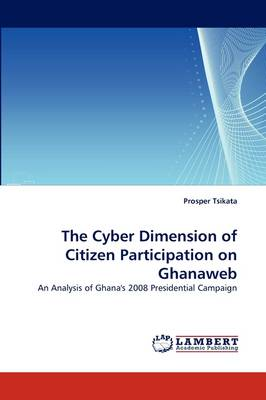The Cyber Dimension of Citizen Participation on Ghanaweb (Paperback)