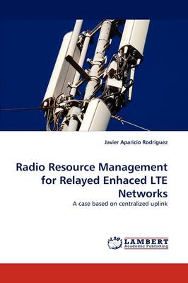 Radio Resource Management for Relayed Enhaced Lte Networks (Paperback)