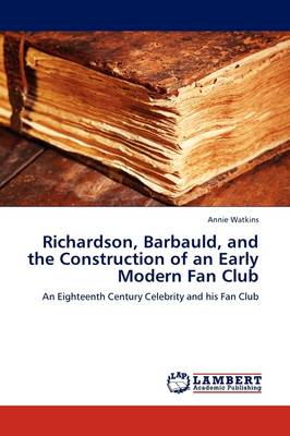 Richardson, Barbauld, and the Construction of an Early Modern Fan Club (Paperback)