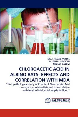 Chloroacetic Acid in Albino Rats: Effects and Correlation with Mda (Paperback)