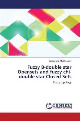 Fuzzy B-Double Star Opensets and Fuzzy Chi-Double Star Closed Sets (Paperback)