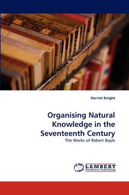 Organising Natural Knowledge in the Seventeenth Century (Paperback)