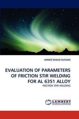 Evaluation of Parameters of Friction Stir Welding for Al 6351 Alloy (Paperback)