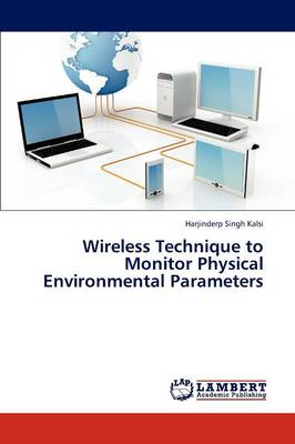 Wireless Technique to Monitor Physical Environmental Parameters (Paperback)