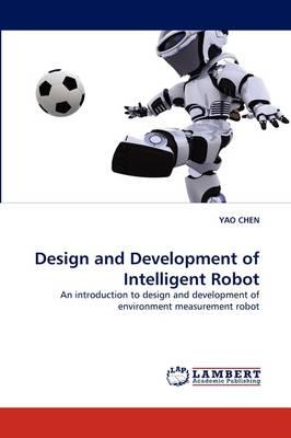 Design and Development of Intelligent Robot (Paperback)