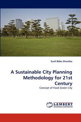 A Sustainable City Planning Methodology for 21st Century (Paperback)