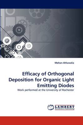 Efficacy of Orthogonal Deposition for Organic Light Emitting Diodes (Paperback)