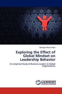 Exploring the Effect of Global Mindset on Leadership Behavior (Paperback)