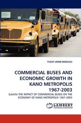 Commercial Buses and Economic Growth in Kano Metropolis 1967-2003 (Paperback)