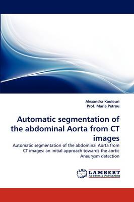 Automatic Segmentation of the Abdominal Aorta from CT Images (Paperback)