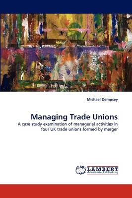 Managing Trade Unions (Paperback)
