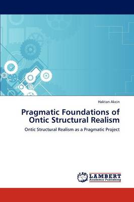 Pragmatic Foundations of Ontic Structural Realism (Paperback)