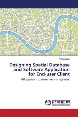 Designing Spatial Database and Software Application for End-User Client (Paperback)