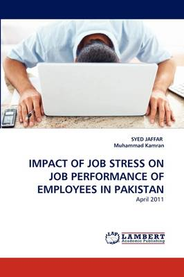 Impact of Job Stress on Job Performance of Employees in Pakistan (Paperback)