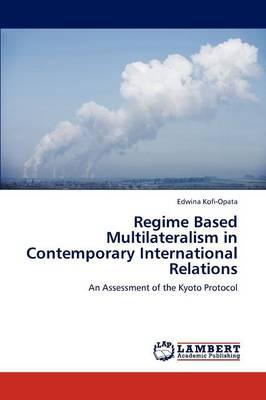 Regime Based Multilateralism in Contemporary International Relations (Paperback)