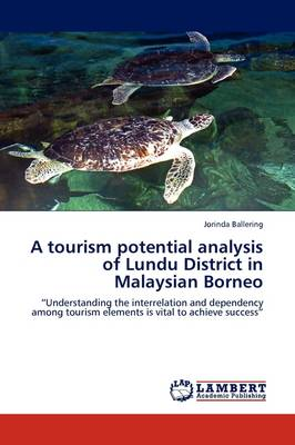 A Tourism Potential Analysis of Lundu District in Malaysian Borneo (Paperback)