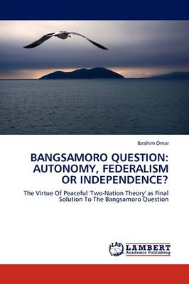 Bangsamoro Question: Autonomy, Federalism or Independence? (Paperback)