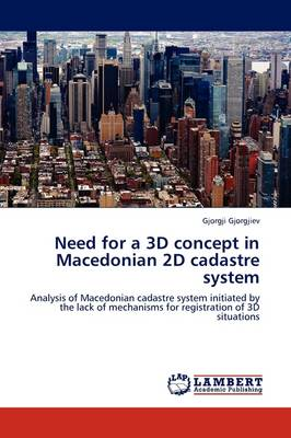 Need for a 3D Concept in Macedonian 2D Cadastre System (Paperback)