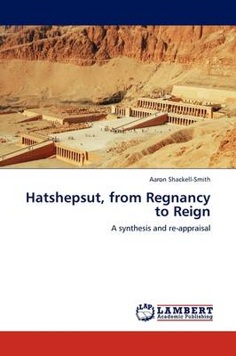 Hatshepsut, from Regnancy to Reign (Paperback)