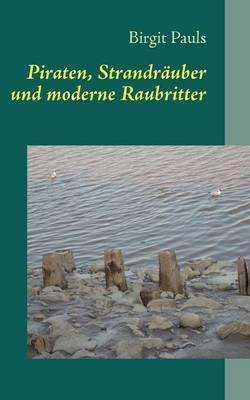 Piraten, Strandrauber und moderne Raubritter (Paperback)
